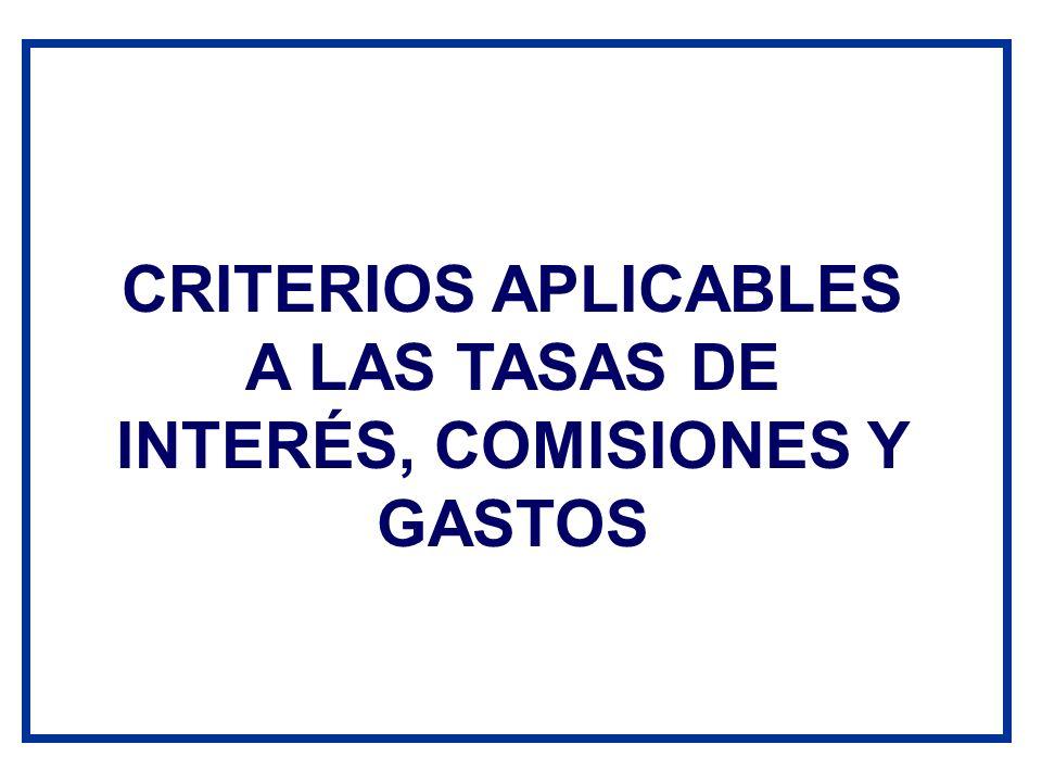 CRITERIOS APLICABLES A LAS TASAS DE INTERÉS, COMISIONES Y GASTOS
