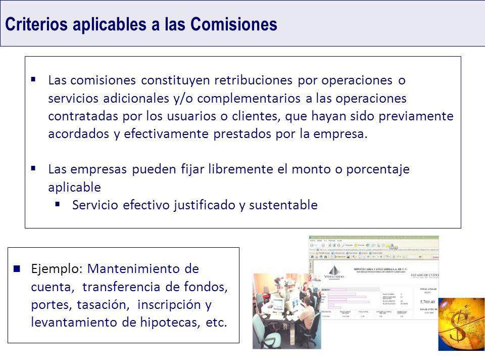 Criterios aplicables a las Comisiones Las comisiones constituyen retribuciones por operaciones o servicios adicionales y/o complementarios a las opera
