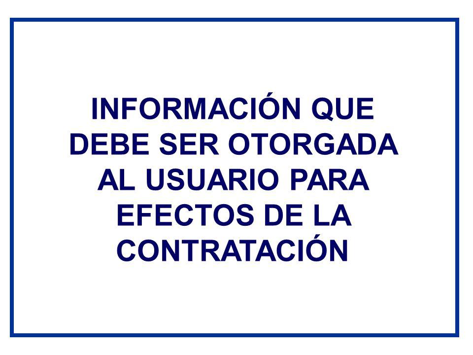 INFORMACIÓN QUE DEBE SER OTORGADA AL USUARIO PARA EFECTOS DE LA CONTRATACIÓN