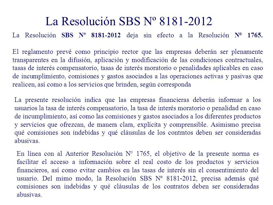 La Resolución SBS Nº 8181-2012 La Resolución SBS Nº 8181-2012 deja sin efecto a la Resolución N° 1765. El reglamento prevé como principio rector que l
