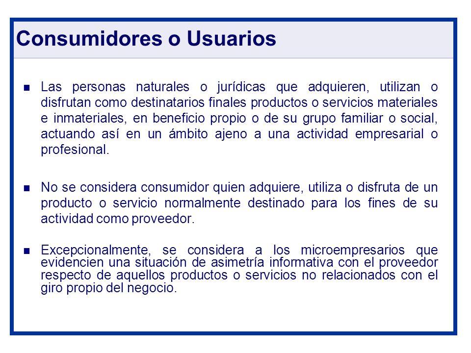 Consumidores o Usuarios Las personas naturales o jurídicas que adquieren, utilizan o disfrutan como destinatarios finales productos o servicios materi