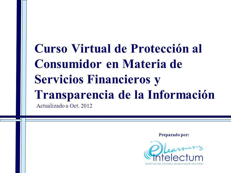 Preparado por: Actualizado a Oct. 2012 Curso Virtual de Protección al Consumidor en Materia de Servicios Financieros y Transparencia de la Información