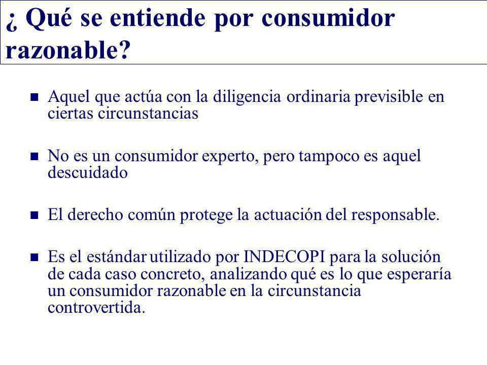 ¿ Qué se entiende por consumidor razonable? Aquel que actúa con la diligencia ordinaria previsible en ciertas circunstancias No es un consumidor exper