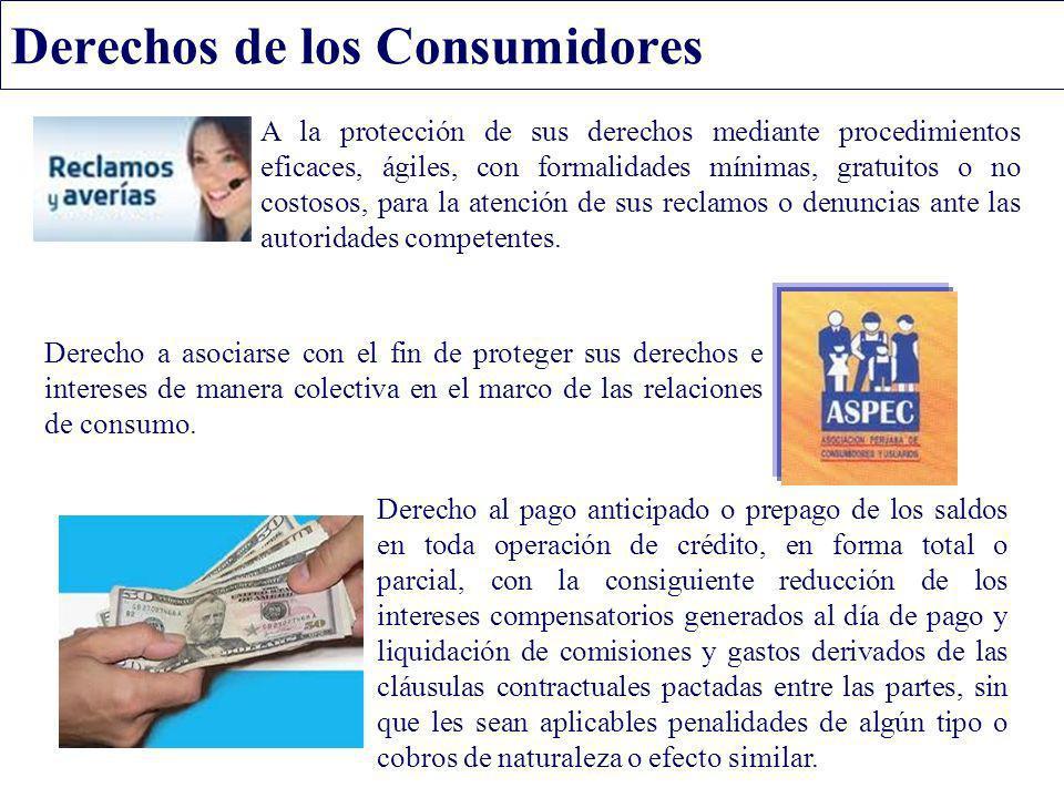 Derechos de los Consumidores Derecho al pago anticipado o prepago de los saldos en toda operación de crédito, en forma total o parcial, con la consigu