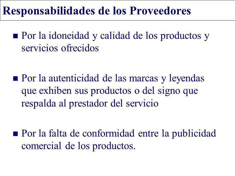 Responsabilidades de los Proveedores Por la idoneidad y calidad de los productos y servicios ofrecidos Por la autenticidad de las marcas y leyendas qu