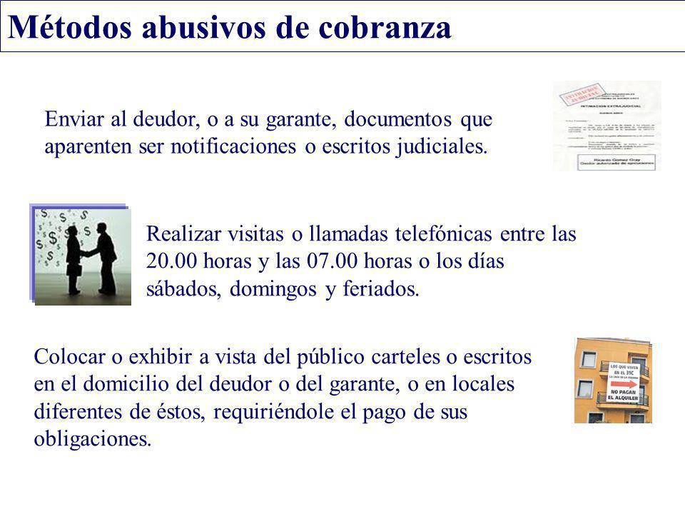 Métodos abusivos de cobranza Enviar al deudor, o a su garante, documentos que aparenten ser notificaciones o escritos judiciales. Realizar visitas o l