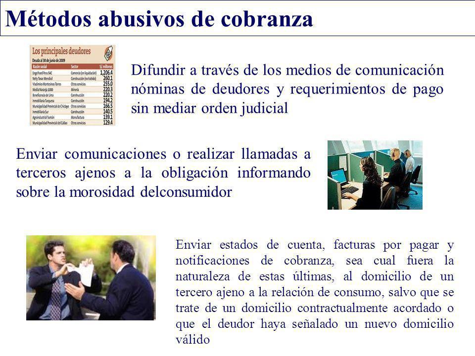 Métodos abusivos de cobranza Enviar comunicaciones o realizar llamadas a terceros ajenos a la obligación informando sobre la morosidad delconsumidor E