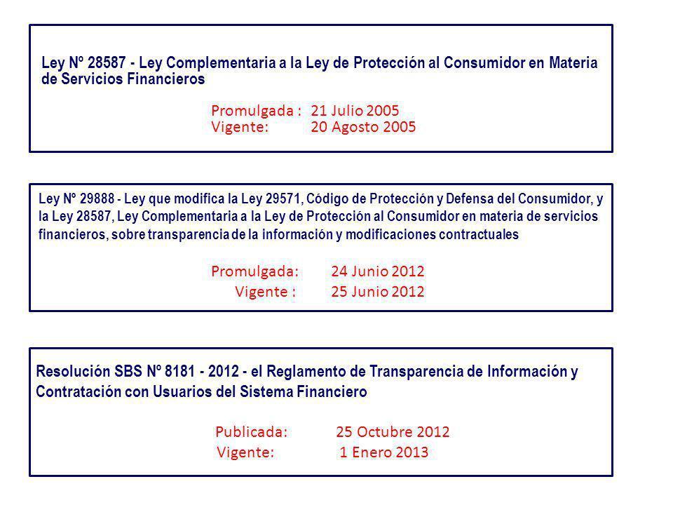 Ley Nº 28587 - Ley Complementaria a la Ley de Protección al Consumidor en Materia de Servicios Financieros Promulgada : 21 Julio 2005 Vigente: 20 Agos