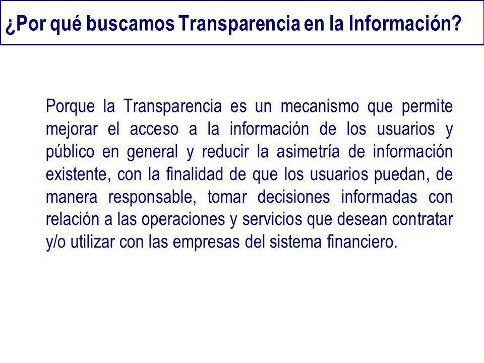 ¿Por qué buscamos Transparencia en la Información? Porque la Transparencia es un mecanismo que permite mejorar el acceso a la información de los usuar