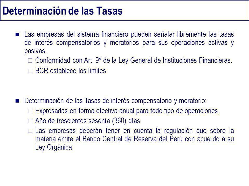 Determinación de las Tasas Las empresas del sistema financiero pueden señalar libremente las tasas de interés compensatorios y moratorios para sus ope