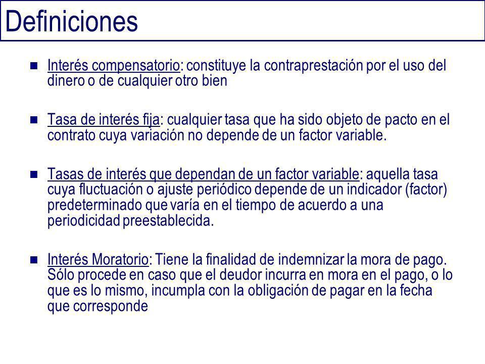 Definiciones Interés compensatorio: constituye la contraprestación por el uso del dinero o de cualquier otro bien Tasa de interés fija: cualquier tasa