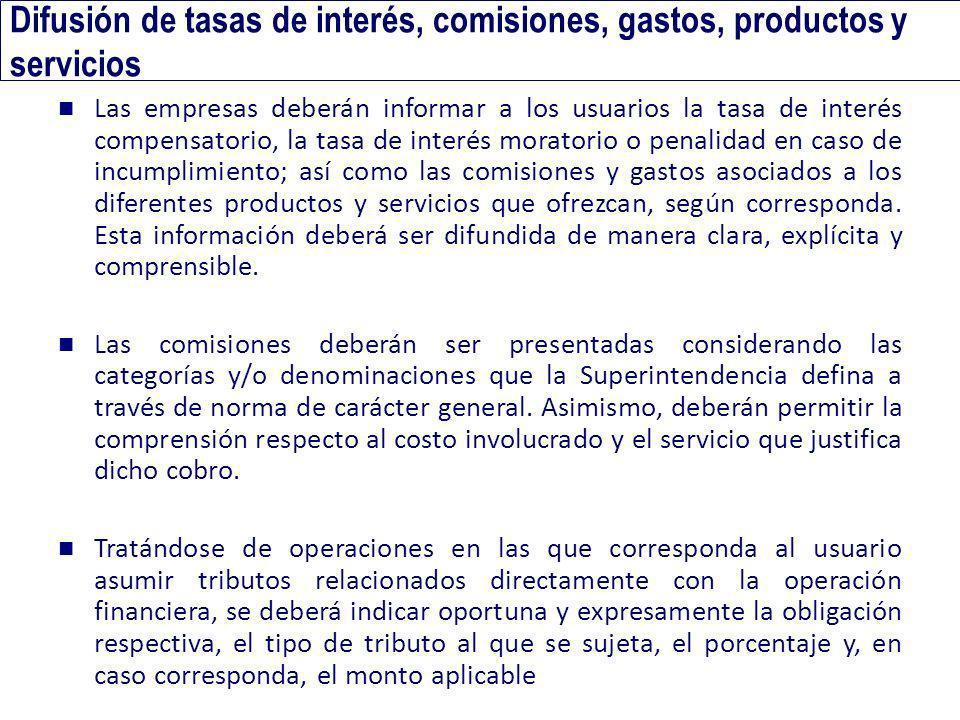 Difusión de tasas de interés, comisiones, gastos, productos y servicios Las empresas deberán informar a los usuarios la tasa de interés compensatorio,
