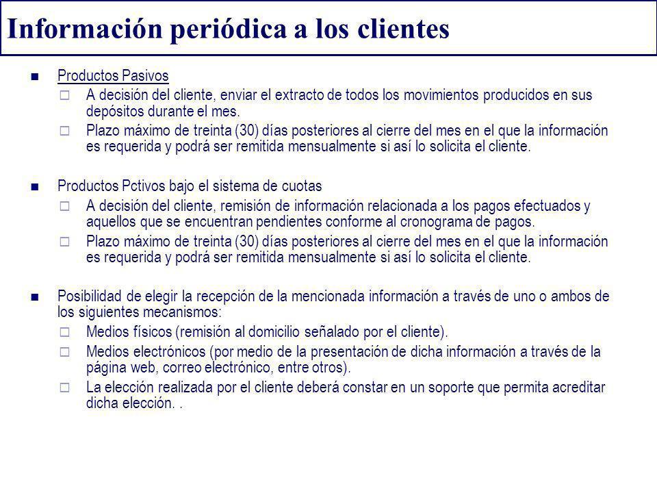 Información periódica a los clientes Productos Pasivos A decisión del cliente, enviar el extracto de todos los movimientos producidos en sus depósitos