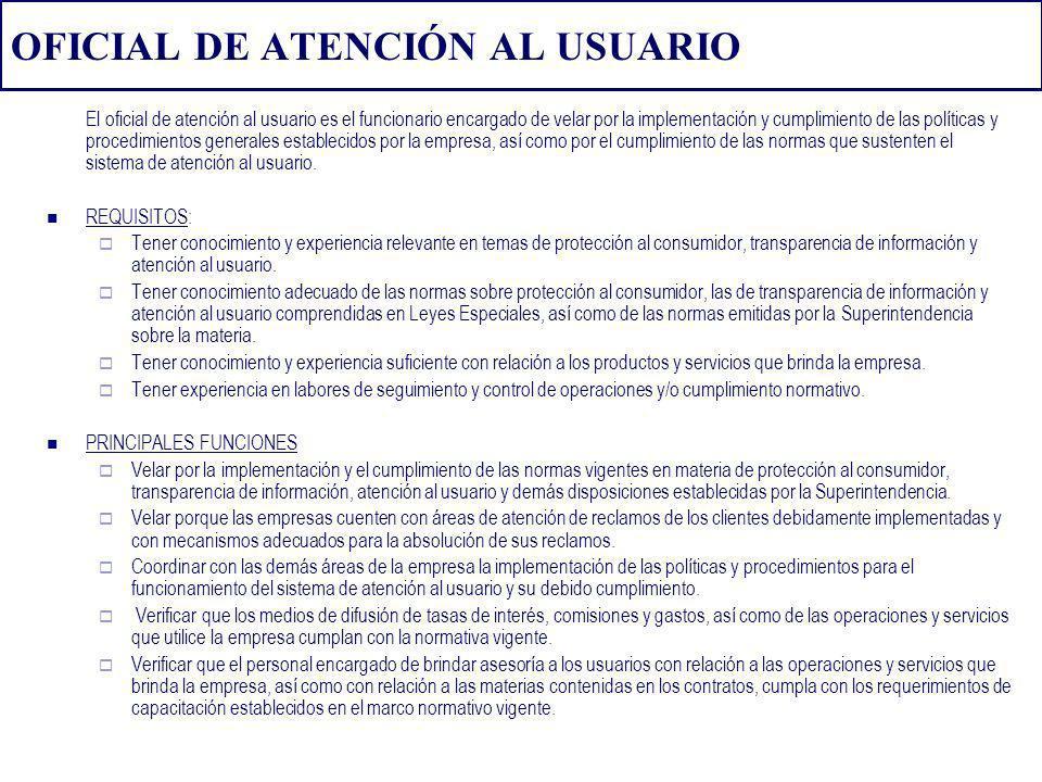 OFICIAL DE ATENCIÓN AL USUARIO El oficial de atención al usuario es el funcionario encargado de velar por la implementación y cumplimiento de las polí