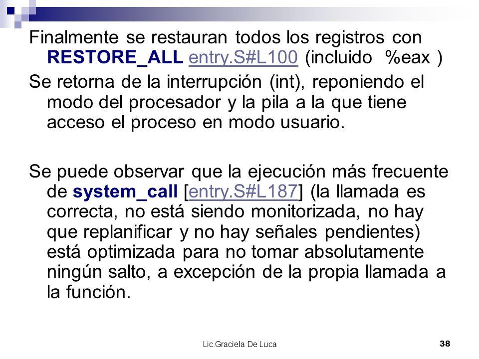Lic.Graciela De Luca 38 Finalmente se restauran todos los registros con RESTORE_ALL entry.S#L100 (incluido %eax )entry.S#L100 Se retorna de la interru