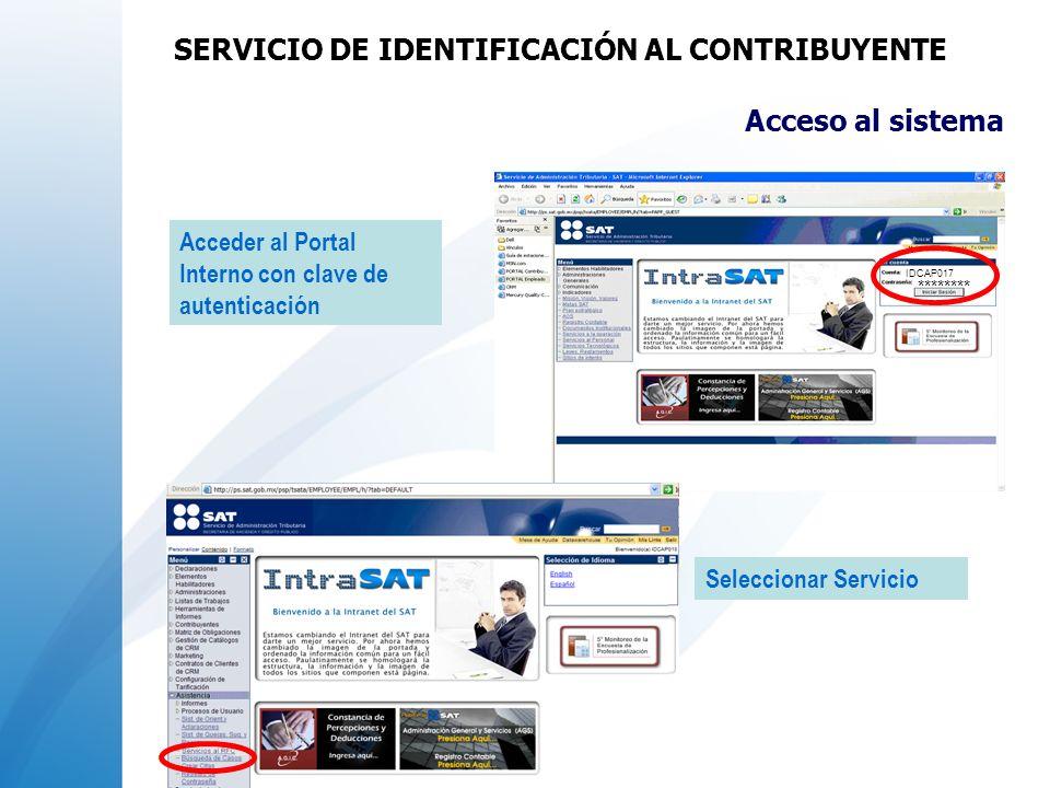 Acceso al sistema Acceder al Portal Interno con clave de autenticación Seleccionar Servicio IDCAP017 ******** SERVICIO DE IDENTIFICACIÓN AL CONTRIBUYE