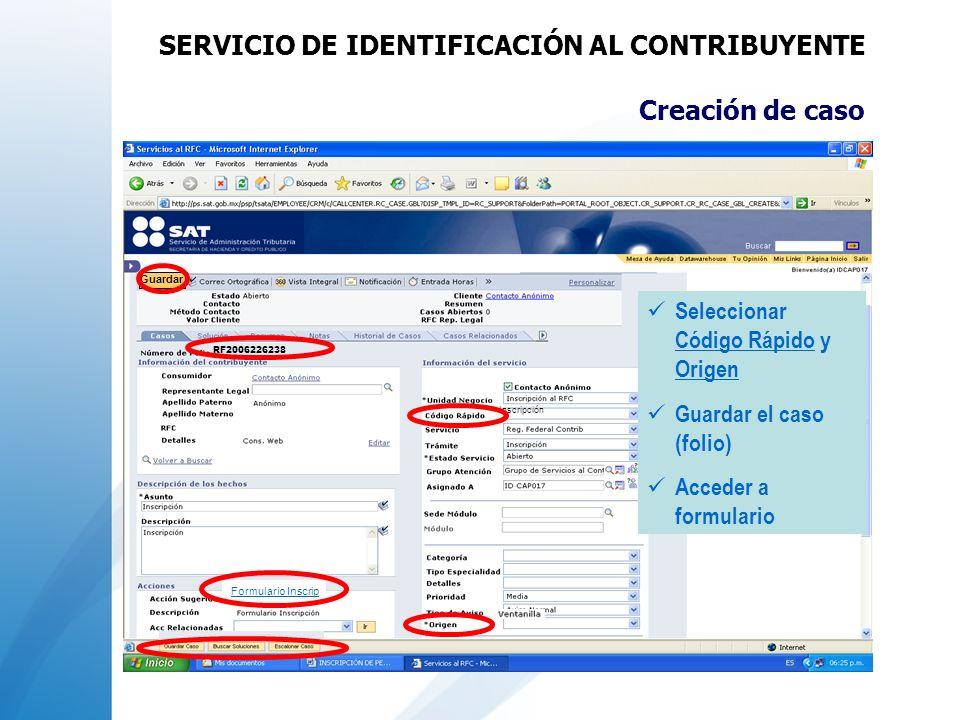 Creación de caso Seleccionar Código Rápido y Origen Guardar el caso (folio) Acceder a formulario RF2006226238 Formulario Inscrip Guardar Inscripción S