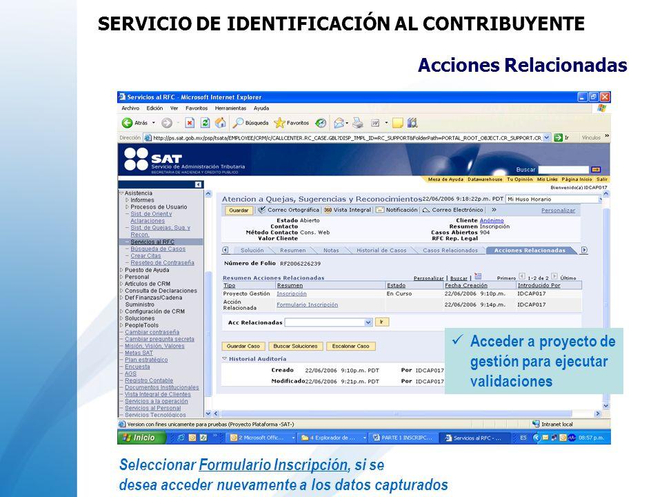 Acciones Relacionadas Acceder a proyecto de gestión para ejecutar validaciones Seleccionar Formulario Inscripción, si se desea acceder nuevamente a lo