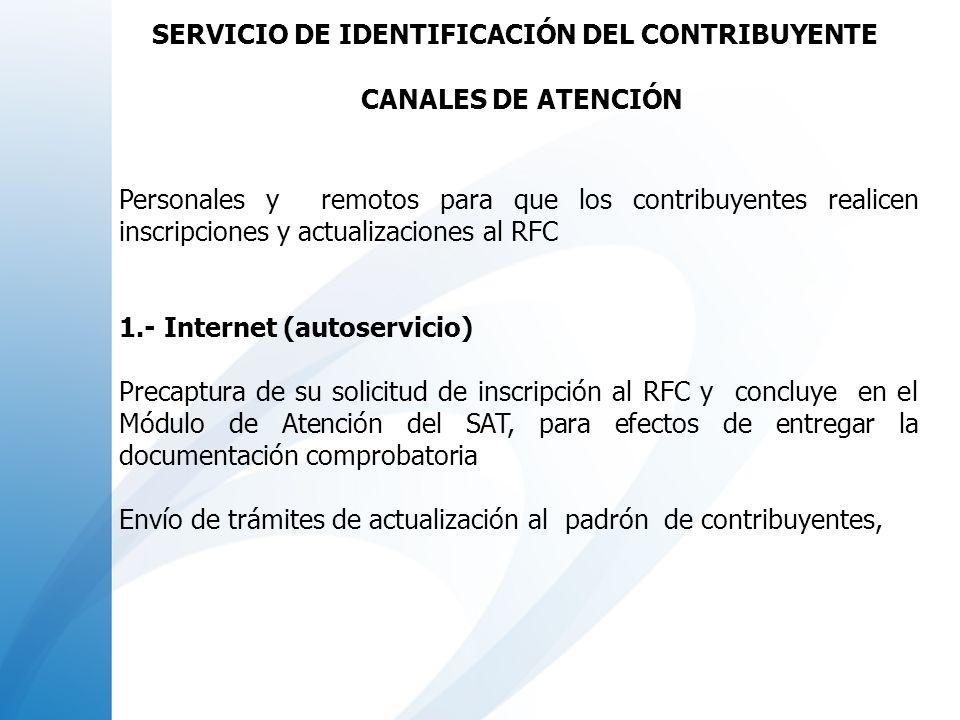 2.- Módulos de Atención del SAT (Personalizado en ventanilla) 3.- Atención Telefónica (ayuda en línea) Recibir orientación de como realizar una inscripción y la documentación requerida, el asesor telefónico también pueda iniciar el proceso de inscripción, al hacer una precaptura de información y deberá concluir en el Módulo de Atención del SAT, para efectos de entregar la documentación correspondiente SERVICIO DE IDENTIFICACIÓN DEL CONTRIBUYENTE CANALES DE ATENCIÓN