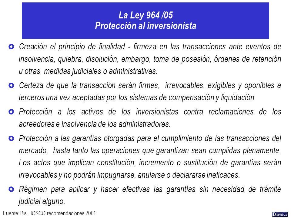 La Ley 964 /05 Protección al inversionista £ Creación el principio de finalidad - firmeza en las transacciones ante eventos de insolvencia, quiebra, d