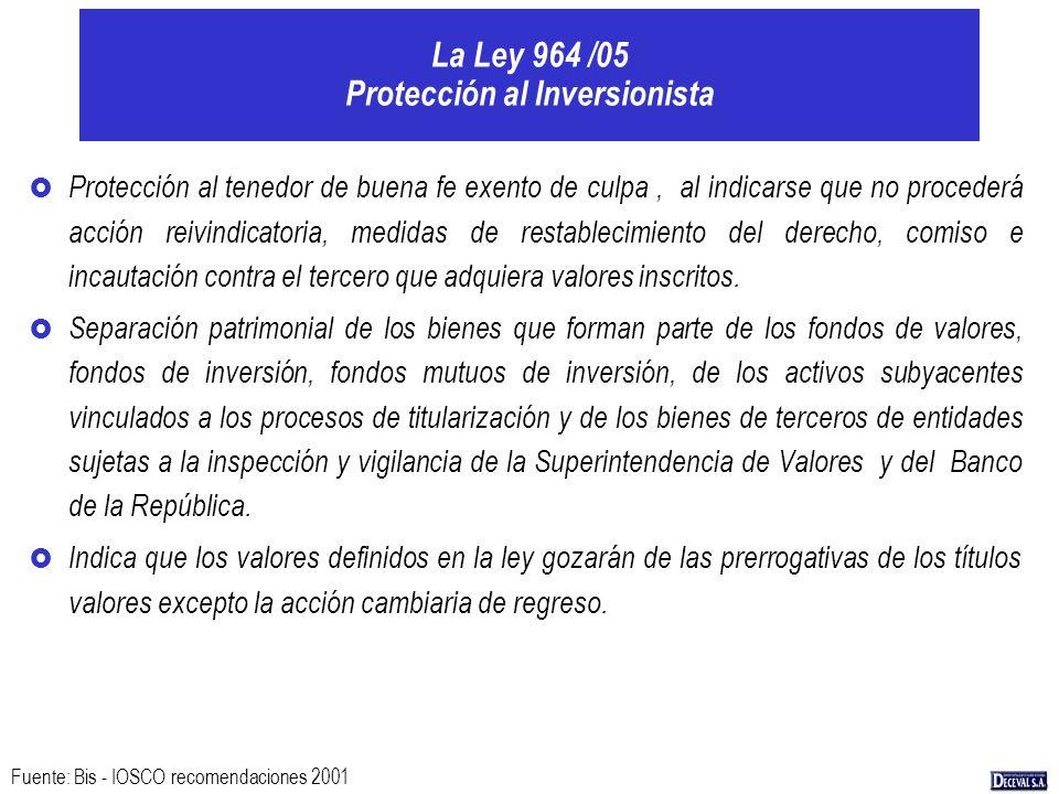La Ley 964 /05 Protección al Inversionista £ Protección al tenedor de buena fe exento de culpa, al indicarse que no procederá acción reivindicatoria,