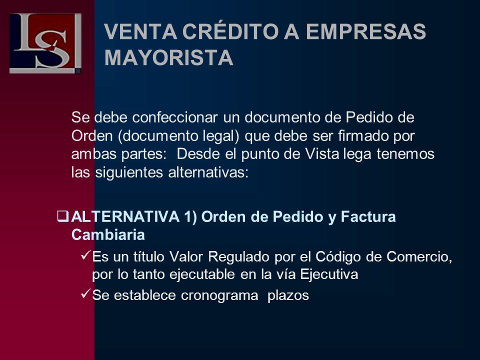 VENTA CRÉDITO A EMPRESAS MAYORISTA Se debe confeccionar un documento de Pedido de Orden (documento legal) que debe ser firmado por ambas partes: Desde