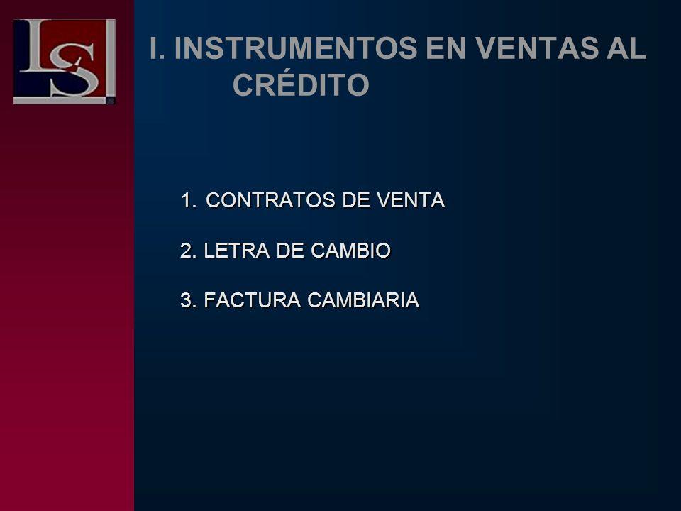 I. INSTRUMENTOS EN VENTAS AL CRÉDITO 1.C ONTRATOS DE VENTA 2. LETRA DE CAMBIO 3. FACTURA CAMBIARIA