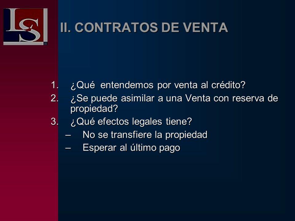II. CONTRATOS DE VENTA 1.¿Qué entendemos por venta al crédito? 2.¿Se puede asimilar a una Venta con reserva de propiedad? 3.¿Qué efectos legales tiene
