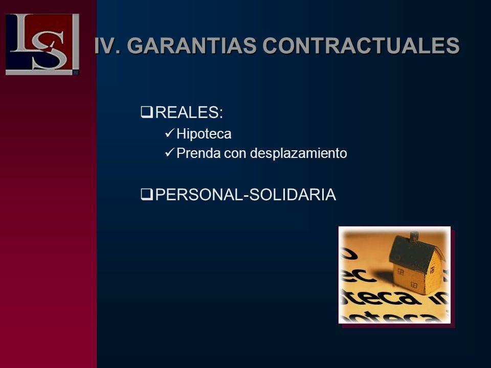 IV. GARANTIAS CONTRACTUALES REALES: Hipoteca Prenda con desplazamiento PERSONAL-SOLIDARIA