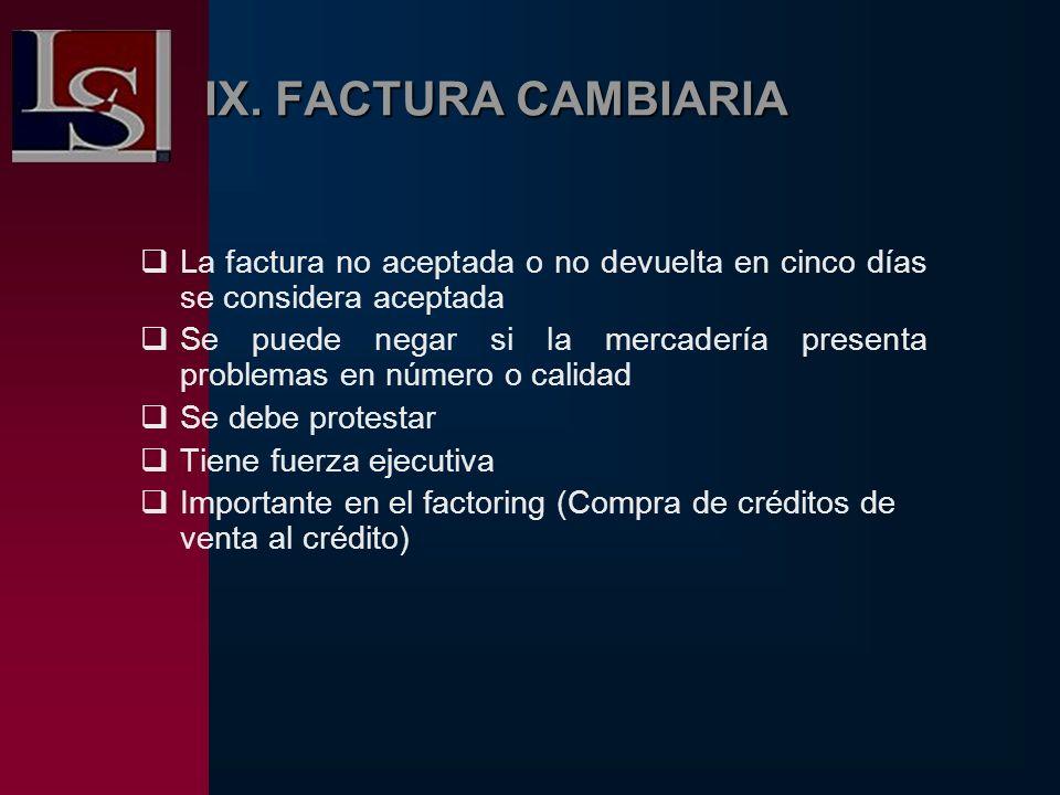 IX. FACTURA CAMBIARIA La factura no aceptada o no devuelta en cinco días se considera aceptada Se puede negar si la mercadería presenta problemas en n