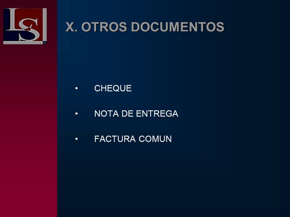 X. OTROS DOCUMENTOS CHEQUE NOTA DE ENTREGA FACTURA COMUN