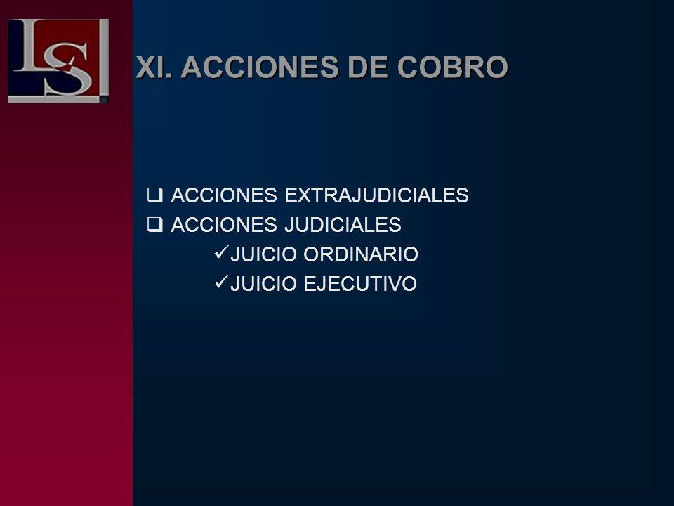 ACCIONES EXTRAJUDICIALES ACCIONES JUDICIALES JUICIO ORDINARIO JUICIO EJECUTIVO XI. ACCIONES DE COBRO