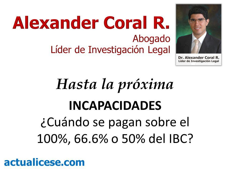Hasta la próxima INCAPACIDADES ¿Cuándo se pagan sobre el 100%, 66.6% o 50% del IBC? actualicese.com