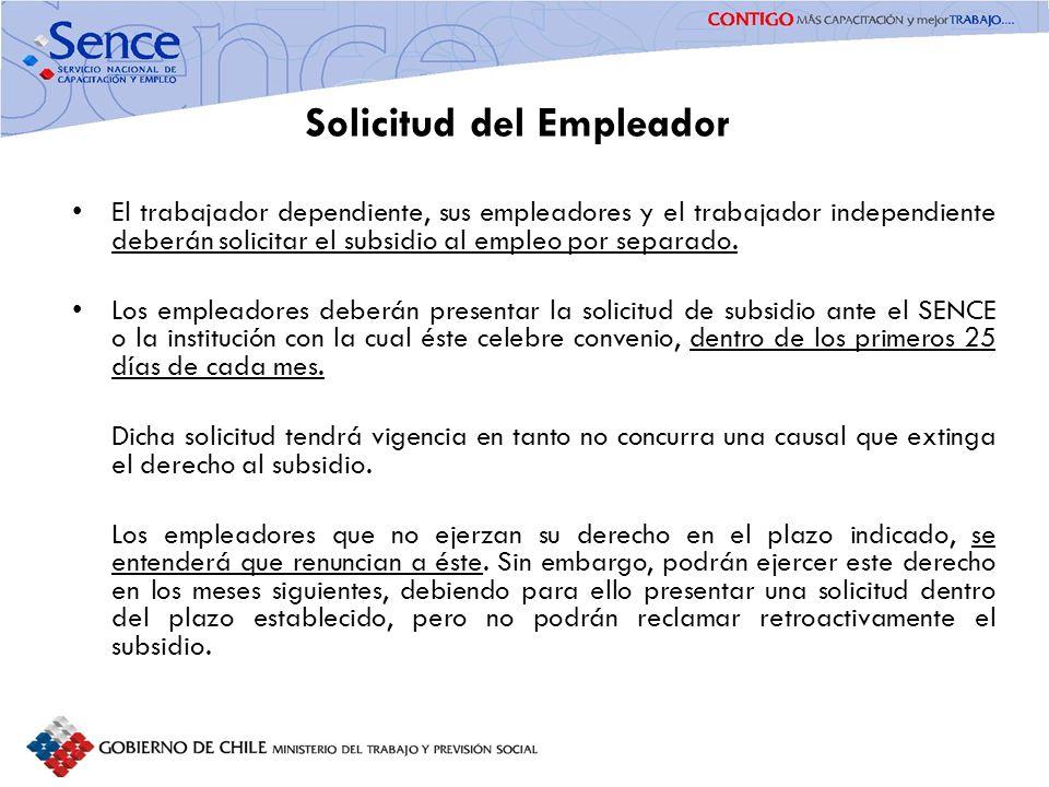 Solicitud del Empleador El trabajador dependiente, sus empleadores y el trabajador independiente deberán solicitar el subsidio al empleo por separado.