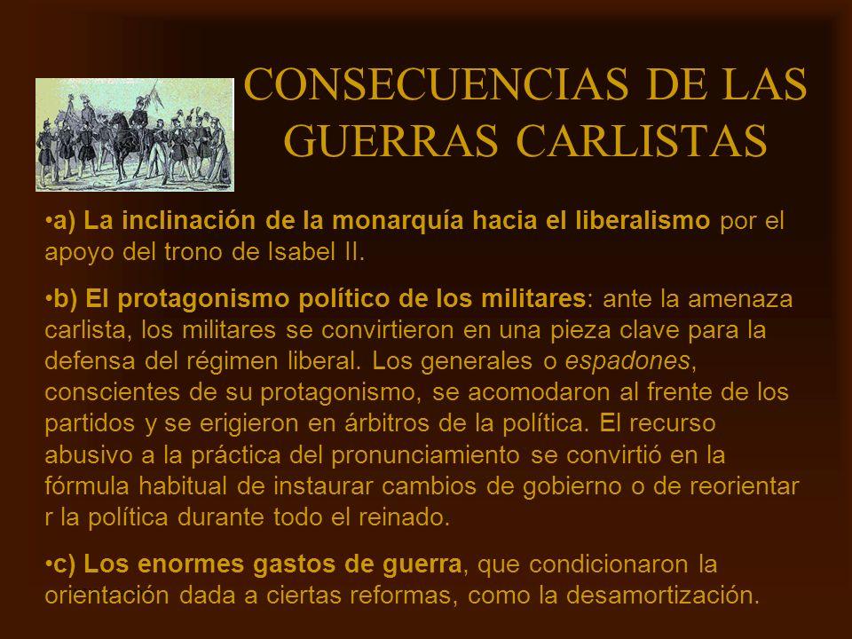 Mª Victoria Landa CONSECUENCIAS DE LAS GUERRAS CARLISTAS a) La inclinación de la monarquía hacia el liberalismo por el apoyo del trono de Isabel II. b