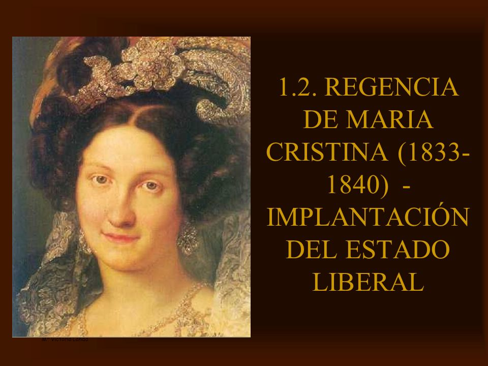 Mª Victoria Landa 1.2. REGENCIA DE MARIA CRISTINA (1833- 1840) - IMPLANTACIÓN DEL ESTADO LIBERAL