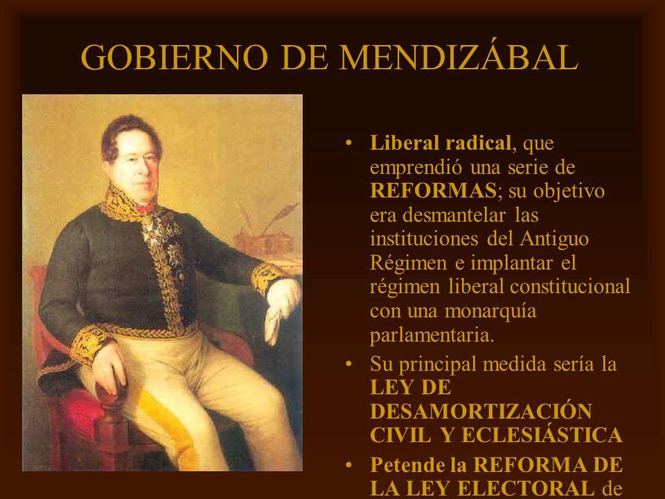 Mª Victoria Landa GOBIERNO DE MENDIZÁBAL Liberal radical, que emprendió una serie de REFORMAS; su objetivo era desmantelar las instituciones del Antig