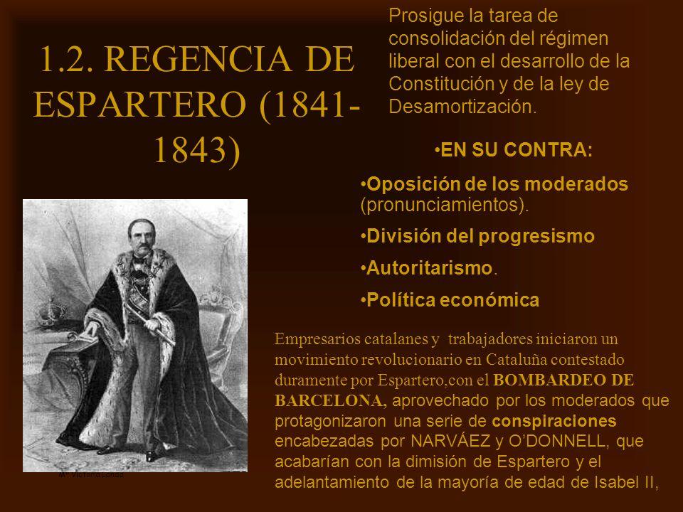 Mª Victoria Landa 1.2. REGENCIA DE ESPARTERO (1841- 1843) Prosigue la tarea de consolidación del régimen liberal con el desarrollo de la Constitución
