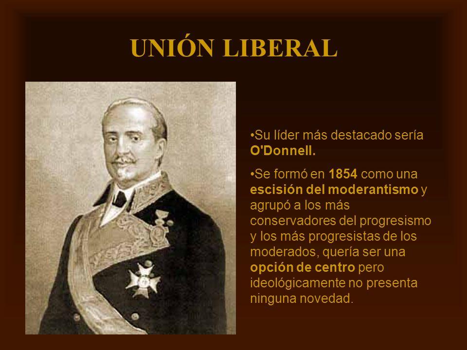 Mª Victoria Landa UNIÓN LIBERAL Su líder más destacado sería O'Donnell. Se formó en 1854 como una escisión del moderantismo y agrupó a los más conserv