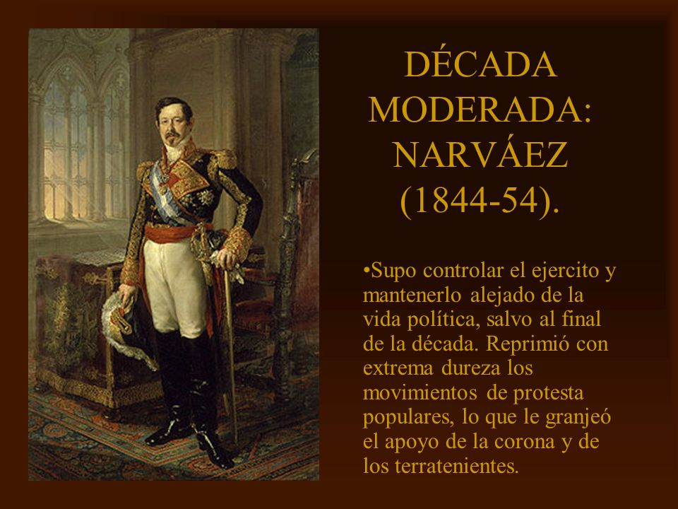 Mª Victoria Landa DÉCADA MODERADA: NARVÁEZ (1844-54). Supo controlar el ejercito y mantenerlo alejado de la vida política, salvo al final de la década