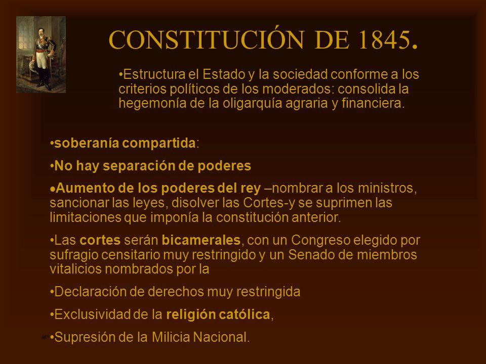 Mª Victoria Landa CONSTITUCIÓN DE 1845. soberanía compartida: No hay separación de poderes Aumento de los poderes del rey –nombrar a los ministros, sa