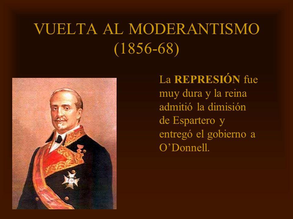 Mª Victoria Landa VUELTA AL MODERANTISMO (1856-68) La REPRESIÓN fue muy dura y la reina admitió la dimisión de Espartero y entregó el gobierno a ODonn