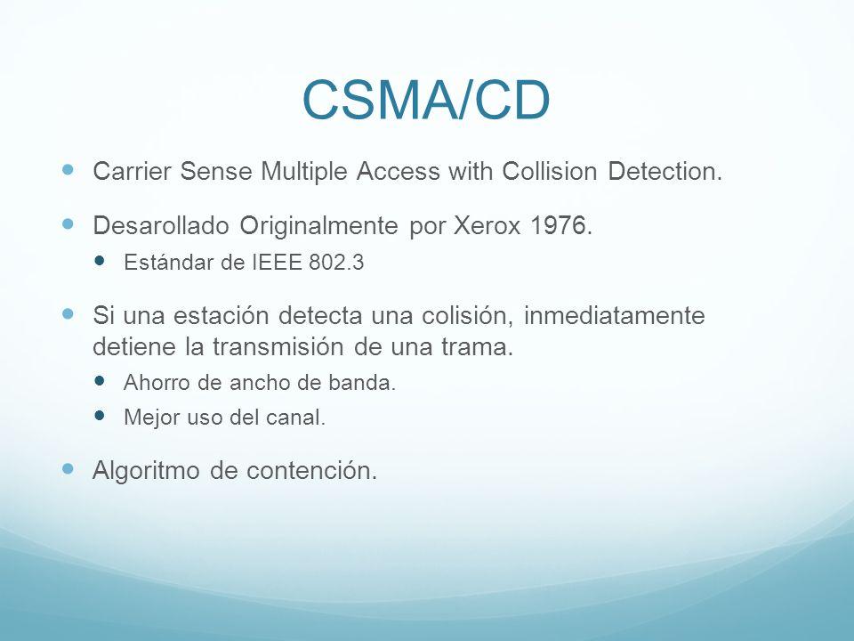 CSMA/CD Carrier Sense Multiple Access with Collision Detection. Desarollado Originalmente por Xerox 1976. Estándar de IEEE 802.3 Si una estación detec