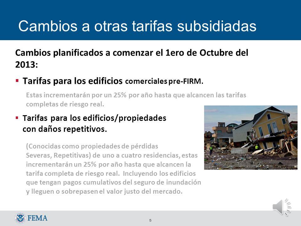 4 Cambios a Residencias no Primarias Los cambios efectivos el 1ero de Enero del 2013, al renovar la póliza de seguro de inundación.