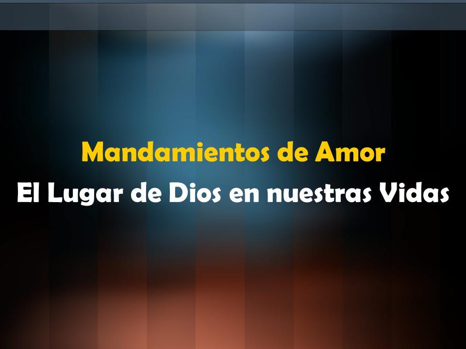 Mandamientos de Amor El Lugar de Dios en nuestras Vidas