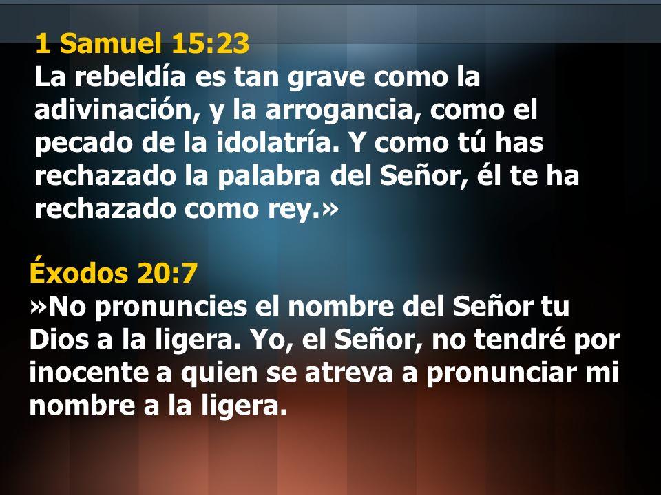 1 Samuel 15:23 La rebeldía es tan grave como la adivinación, y la arrogancia, como el pecado de la idolatría. Y como tú has rechazado la palabra del S