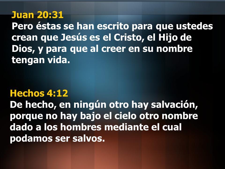 Juan 20:31 Pero éstas se han escrito para que ustedes crean que Jesús es el Cristo, el Hijo de Dios, y para que al creer en su nombre tengan vida. Hec
