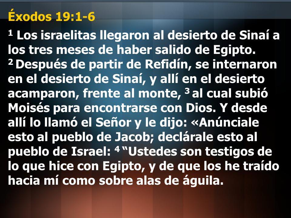 Éxodos 19:1-6 1 Los israelitas llegaron al desierto de Sinaí a los tres meses de haber salido de Egipto. 2 Después de partir de Refidín, se internaron