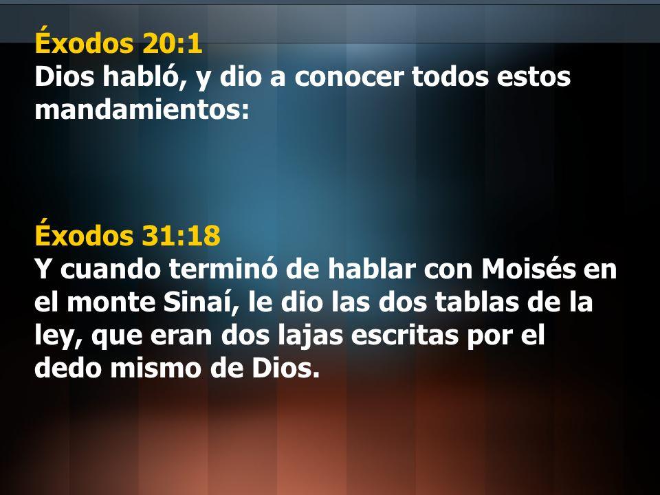 Éxodos 20:1 Dios habló, y dio a conocer todos estos mandamientos: Éxodos 31:18 Y cuando terminó de hablar con Moisés en el monte Sinaí, le dio las dos
