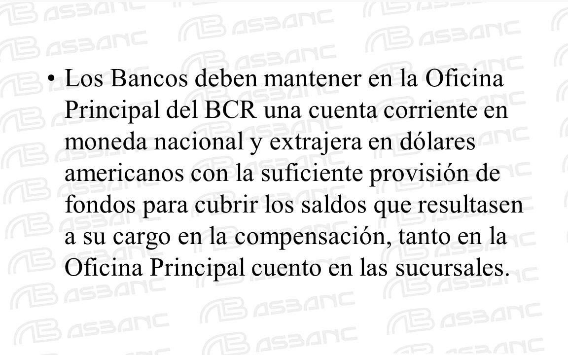Los Bancos deben mantener en la Oficina Principal del BCR una cuenta corriente en moneda nacional y extrajera en dólares americanos con la suficiente